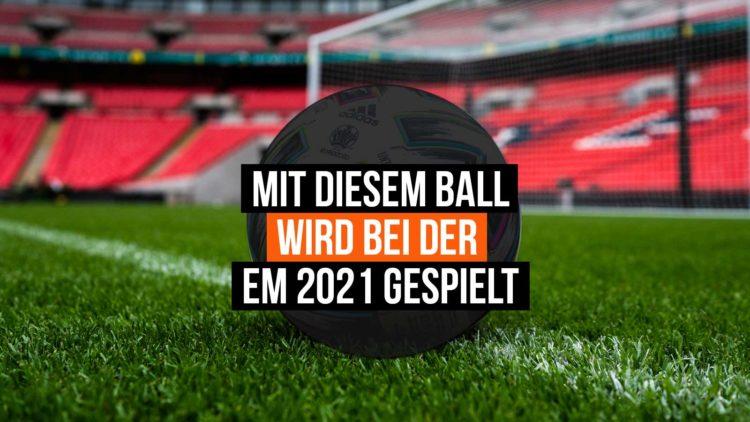 Das ist der adidas EM 2021 Ball